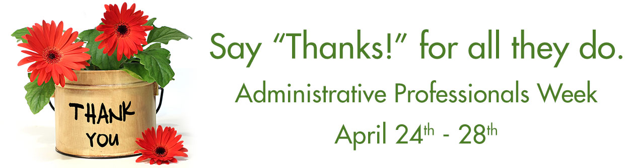 Show your appreciation for all they do - Administrative Professionals Week is April 24 - 28