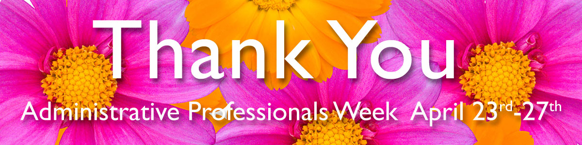 Administrative Professionals Week is April 23-27.  Show your appreciation with the gift of flowers!