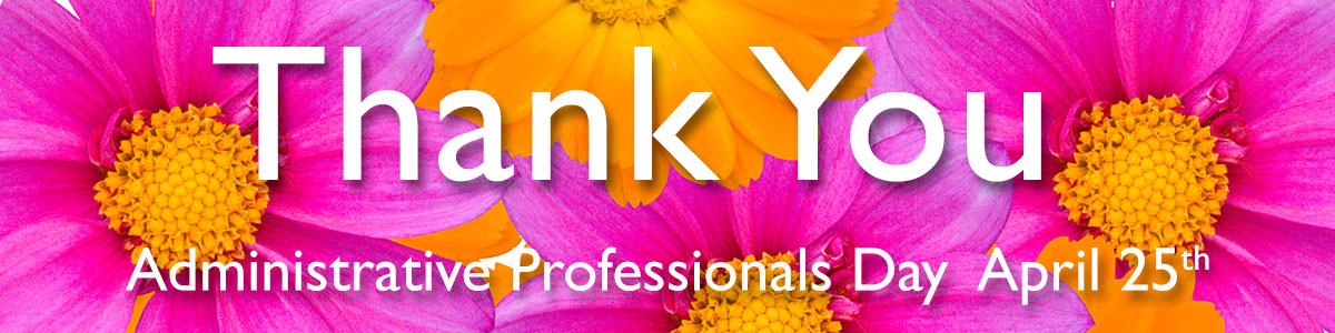 Administrative Professionals Day is April 25th.  Show your appreciation with the gift of flowers!