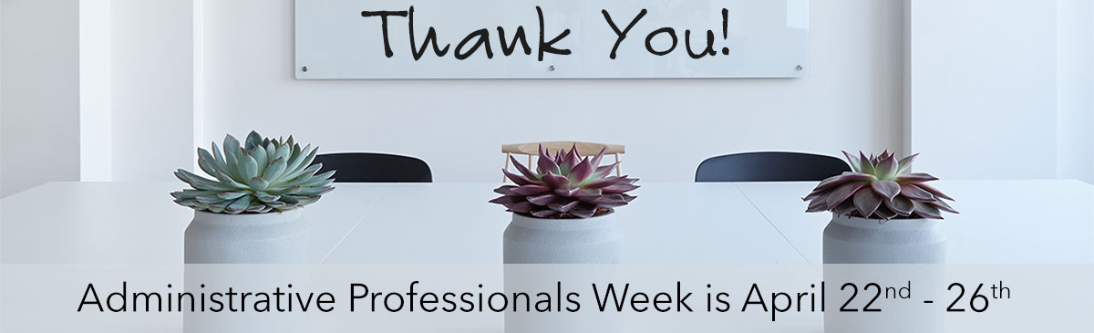 Administrative Professionals Week is April 22 - 26.  Say thanks with style!