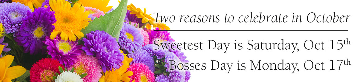 Sweetest Day is Saturday, October 15. Bosses Day is Monday, October 17.  Send both your sweetheart and your boss the best gifts - order here today!