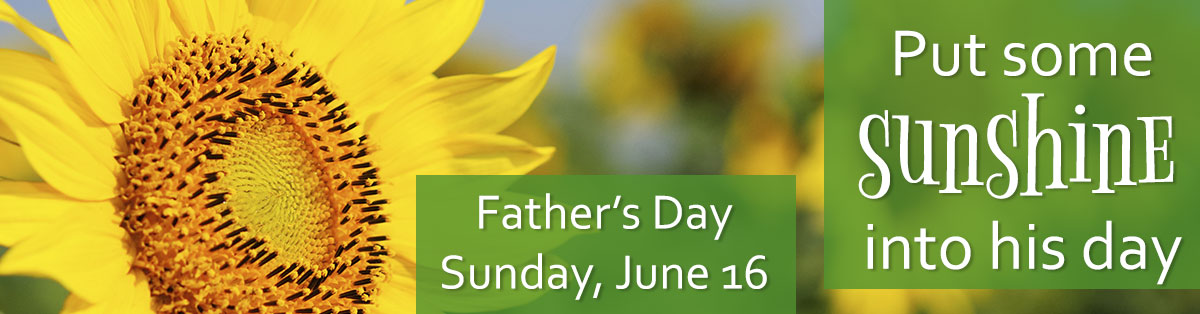 Father's Day is Sunday, June 16th. Send him a gift today!
