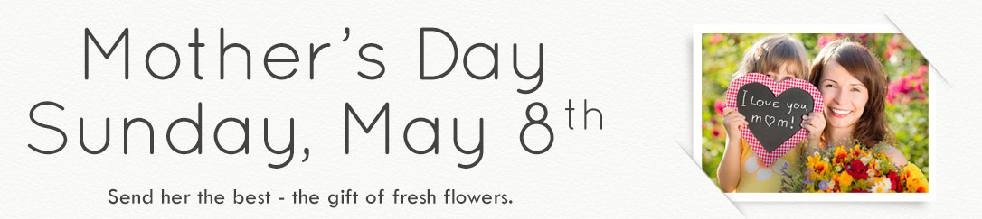 Mother's Day is Sunday, May 8 - celebrate with hand-delivered fresh flowers