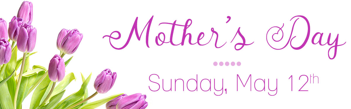 Mother's Day is Sunday, May 12th. Shop for flowers for a special lady!