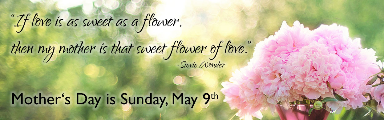 Mother's Day is Sunday, May 9th. Order flowers for her today!