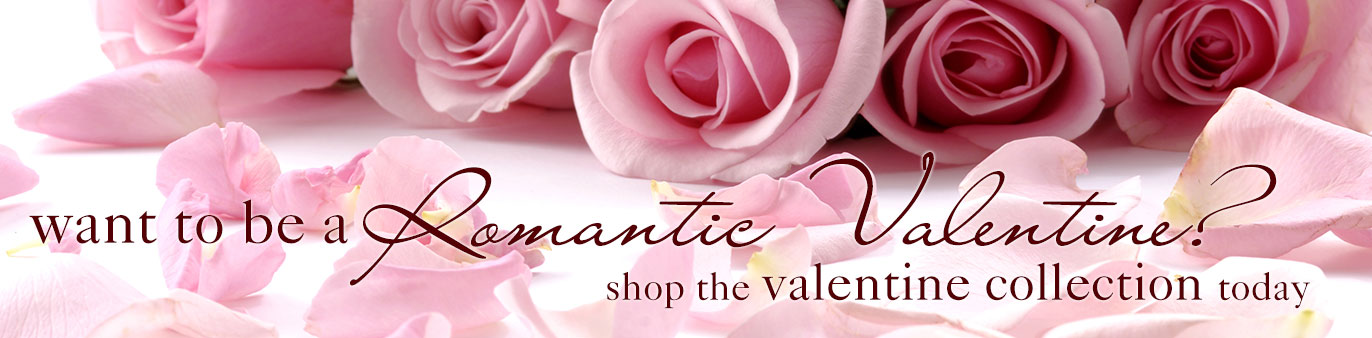 Be the most romantic Valentine ever - shop the Valentine Collection today