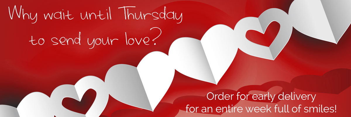 Why wait until Thursday to send your love flowers? Order for early delivery and the smiles will last all week!  Valentine's Day is Thursday, February 14th.
