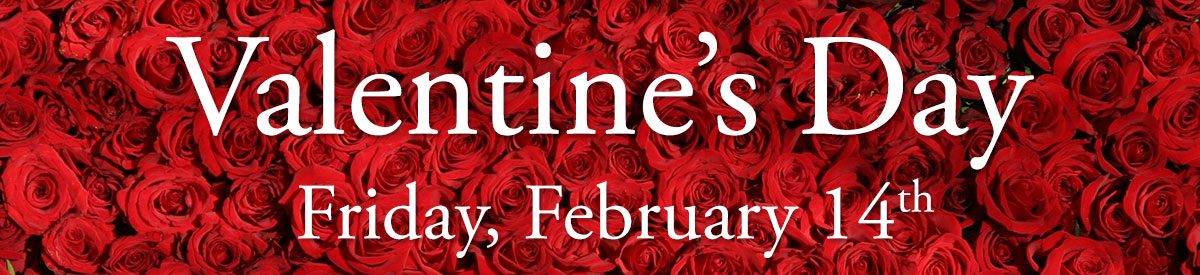 Valentine's Day is Friday, February 14th. Order your flowers today!