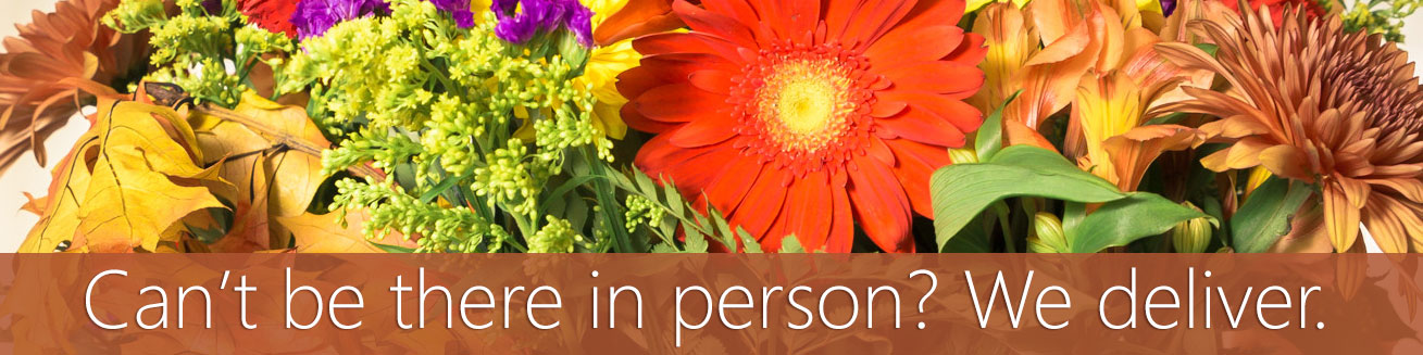 Can't be there to deliver your heartfelt wishes?  Let us deliver the message for you with flowers!