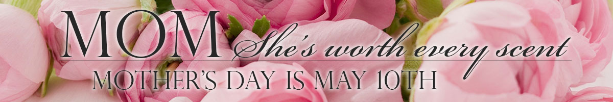 She's worth every scent! Mother's Day is Sunday, May 10th