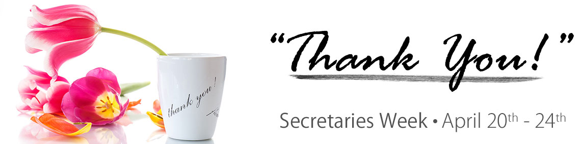 Say Thank You during Secretaries Week, April 20 - 24